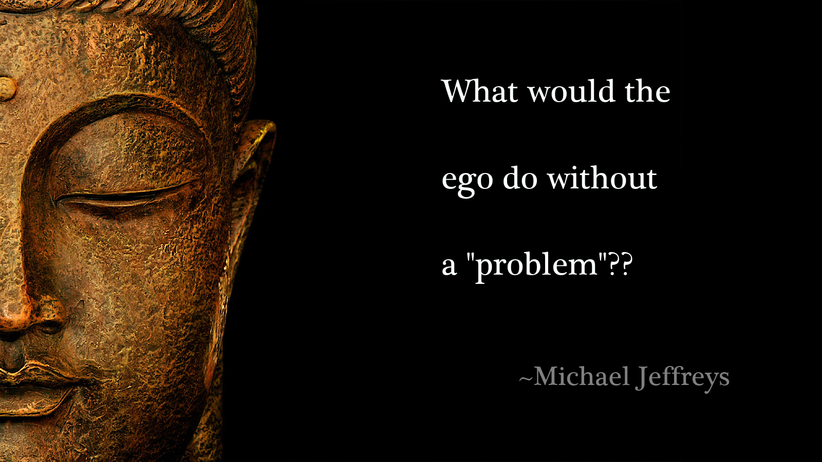"What Would The Ego Do Without A ""problem""?? (meditation"