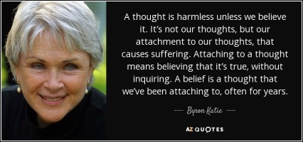 byron katie on harmless thoughts until believed without inquiry