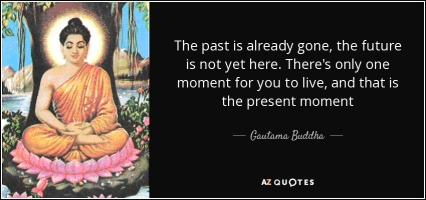 quote-the-past-is-already-gone-the-future-is-not-yet-here-there-s-only-one-moment-for-you-gautama-buddha-67-32-34