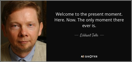 quote-welcome-to-the-present-moment-here-now-the-only-moment-there-ever-is-eckhart-tolle-77-46-24